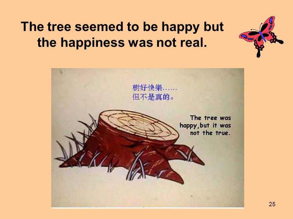 The tree seemed to be happy but the happiness was not real.