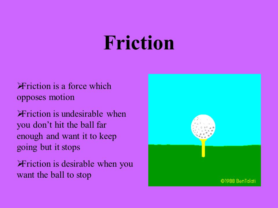 Friction Friction is a force which opposes motion