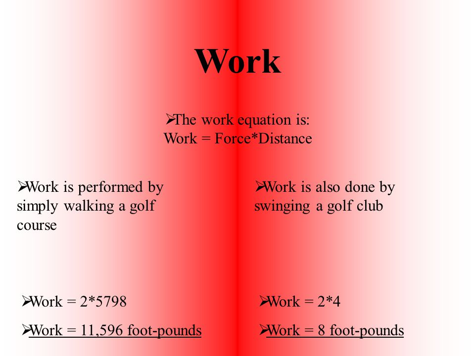 The work equation is: Work = Force*Distance