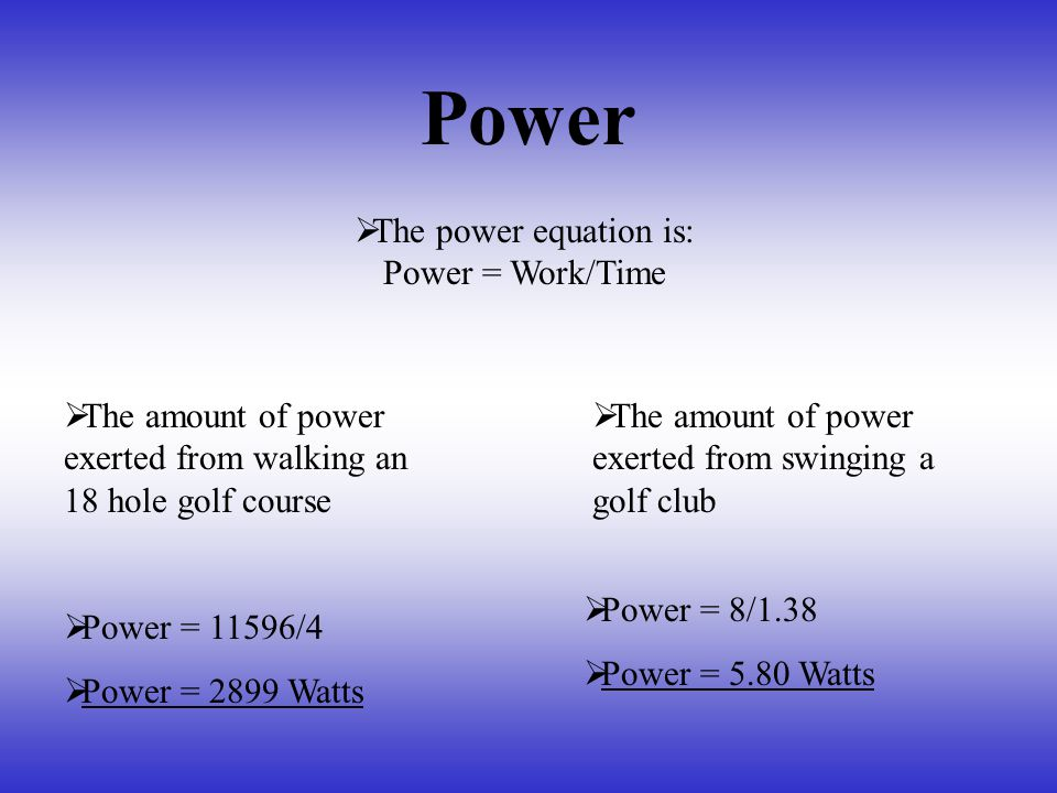 The power equation is: Power = Work/Time