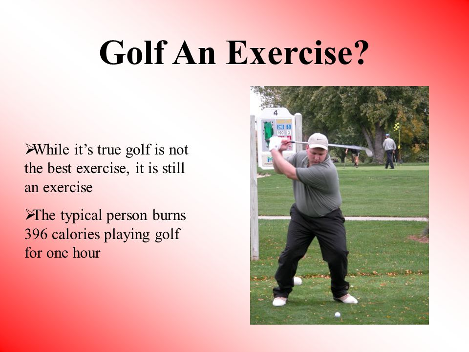 Golf An Exercise While it's true golf is not the best exercise, it is still an exercise.