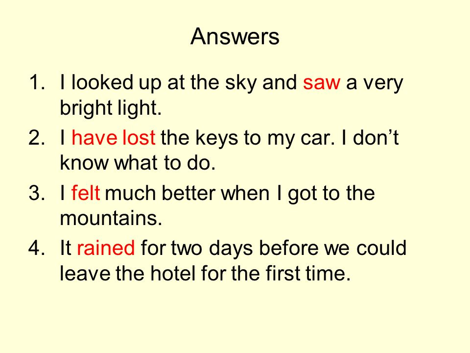 Answers I looked up at the sky and saw a very bright light.