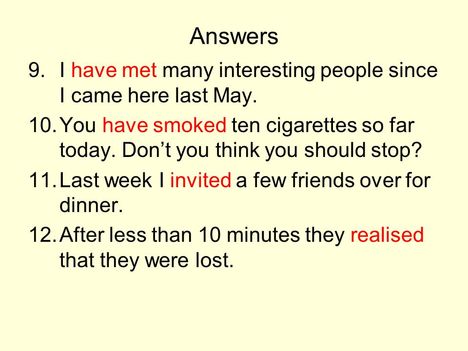 Answers I have met many interesting people since I came here last May.