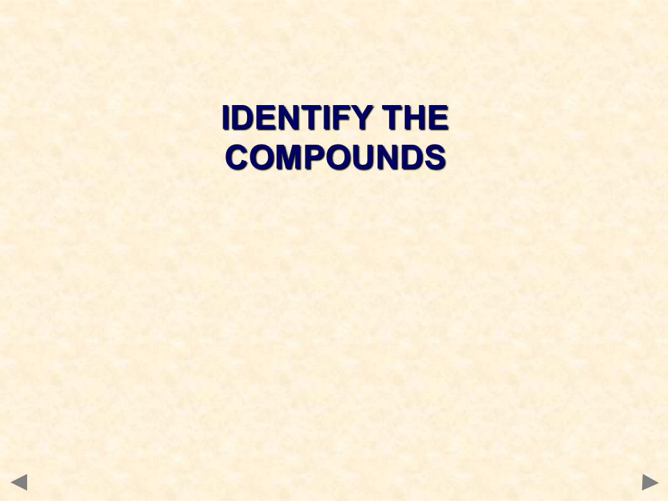 IDENTIFY THE COMPOUNDS