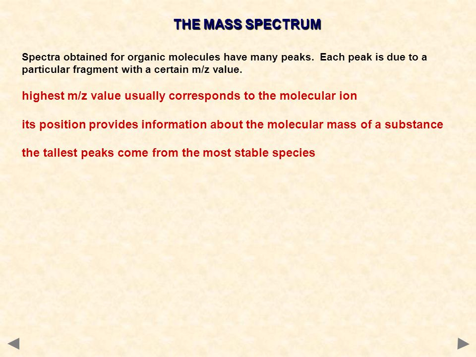 THE MASS SPECTRUM Spectra obtained for organic molecules have many peaks. Each peak is due to a particular fragment with a certain m/z value.