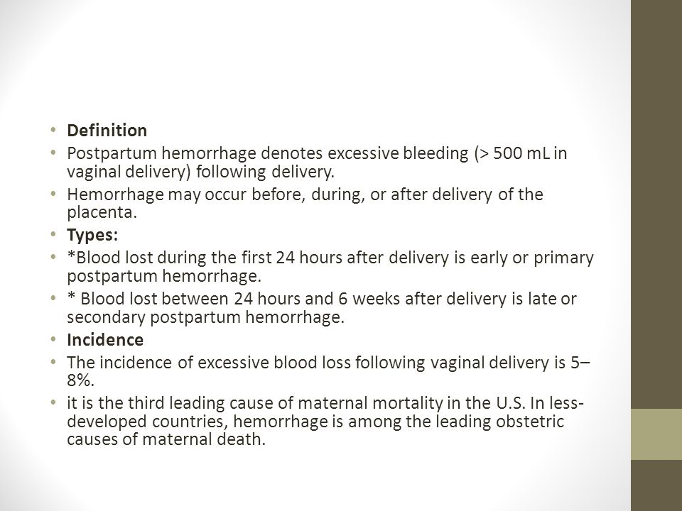 Definition Postpartum hemorrhage denotes excessive bleeding (> 500 mL in vaginal delivery) following delivery.