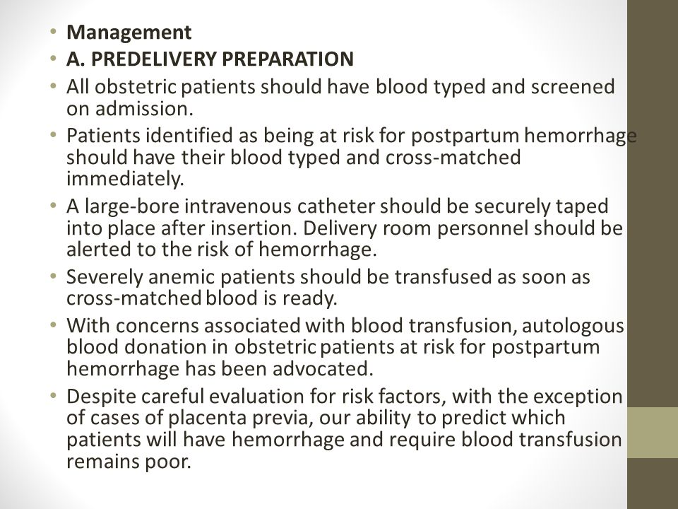 Management A. PREDELIVERY PREPARATION. All obstetric patients should have blood typed and screened on admission.