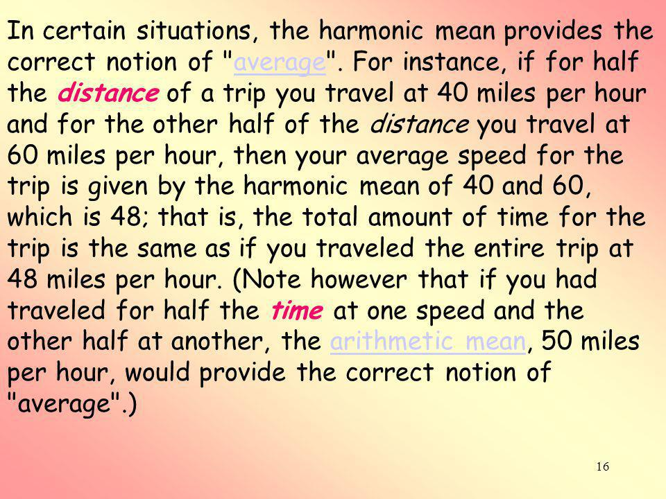 In certain situations, the harmonic mean provides the correct notion of average .