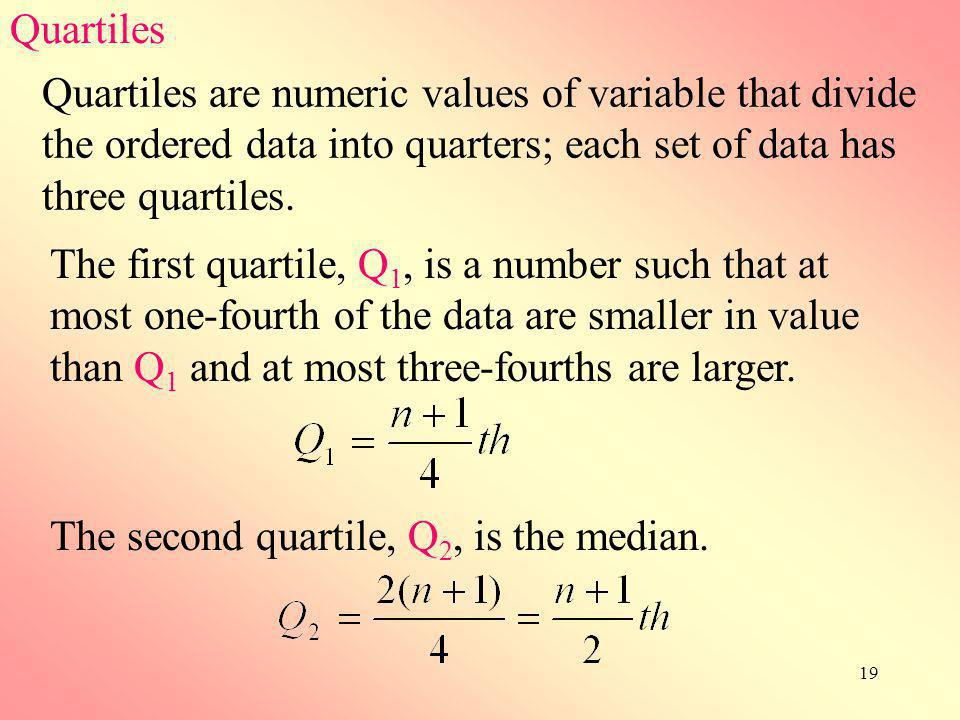 Quartiles Quartiles are numeric values of variable that divide the ordered data into quarters; each set of data has three quartiles.