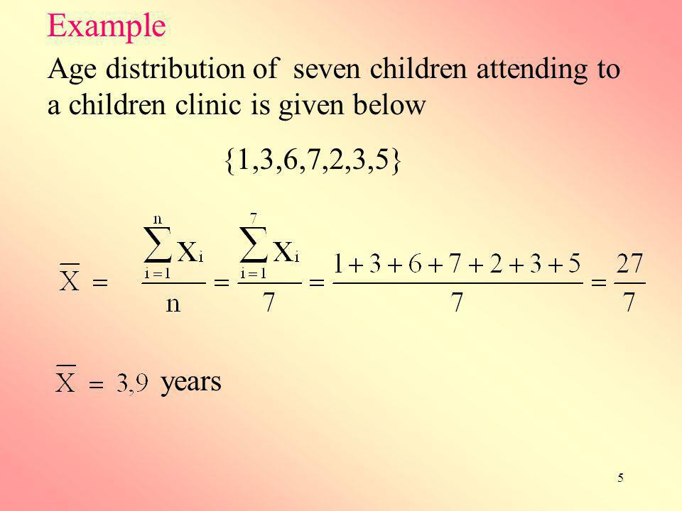 Example Age distribution of seven children attending to a children clinic is given below. {1,3,6,7,2,3,5}
