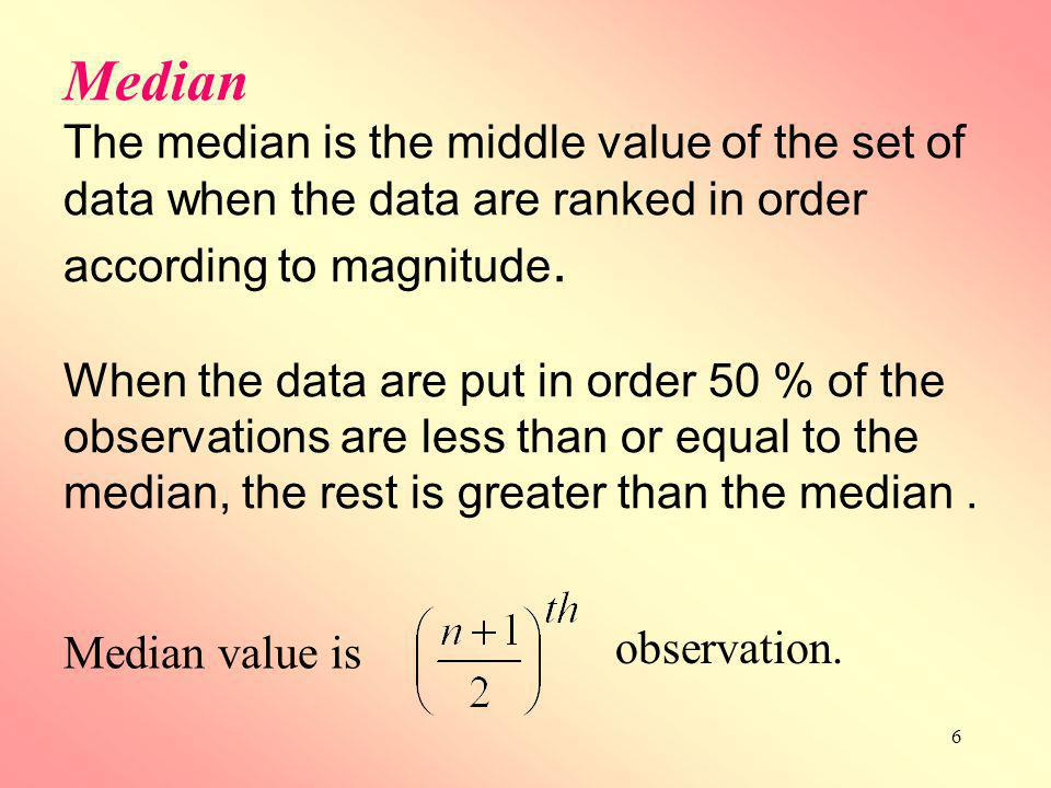 Median The median is the middle value of the set of data when the data are ranked in order according to magnitude.