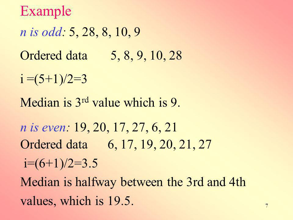 Example n is odd: 5, 28, 8, 10, 9 Ordered data 5, 8, 9, 10, 28