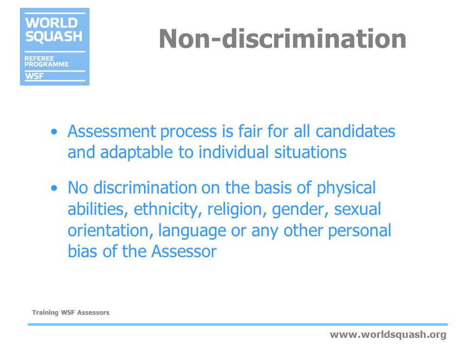 Non-discrimination Assessment process is fair for all candidates and adaptable to individual situations.