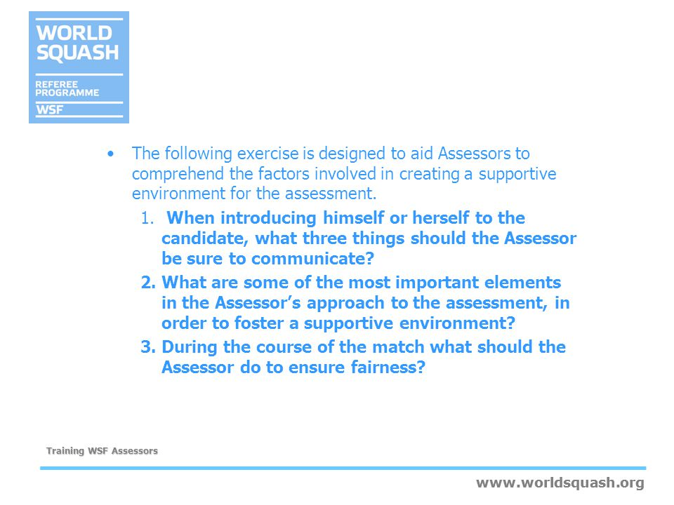 The following exercise is designed to aid Assessors to comprehend the factors involved in creating a supportive environment for the assessment.