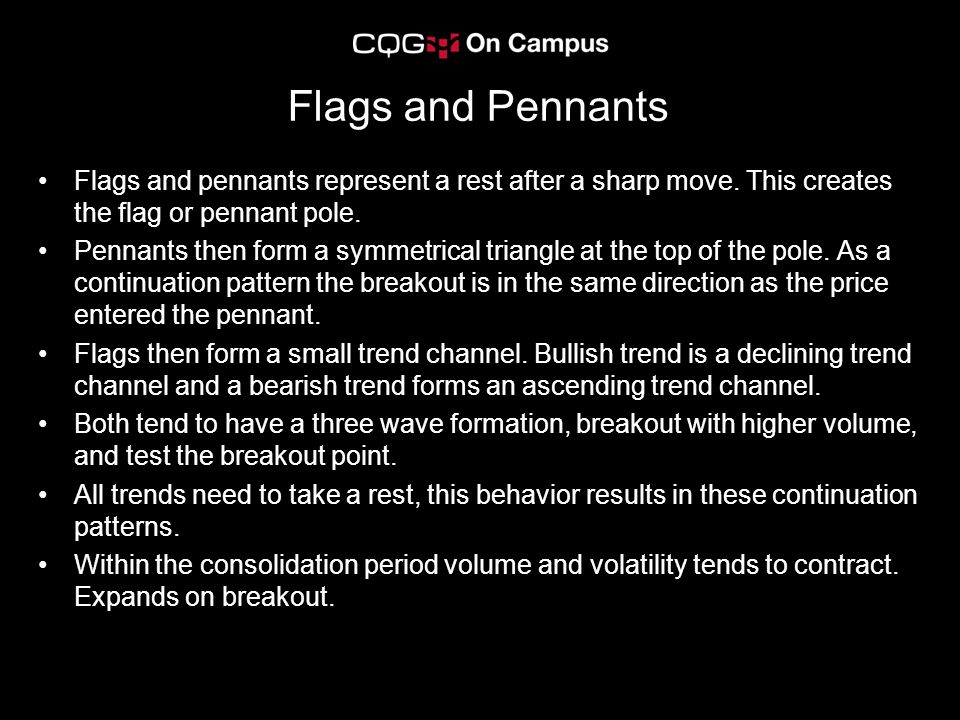 Flags and Pennants Flags and pennants represent a rest after a sharp move. This creates the flag or pennant pole.
