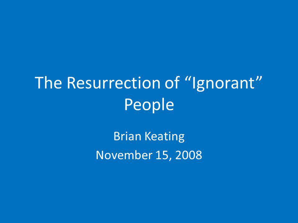 The Resurrection of Ignorant People
