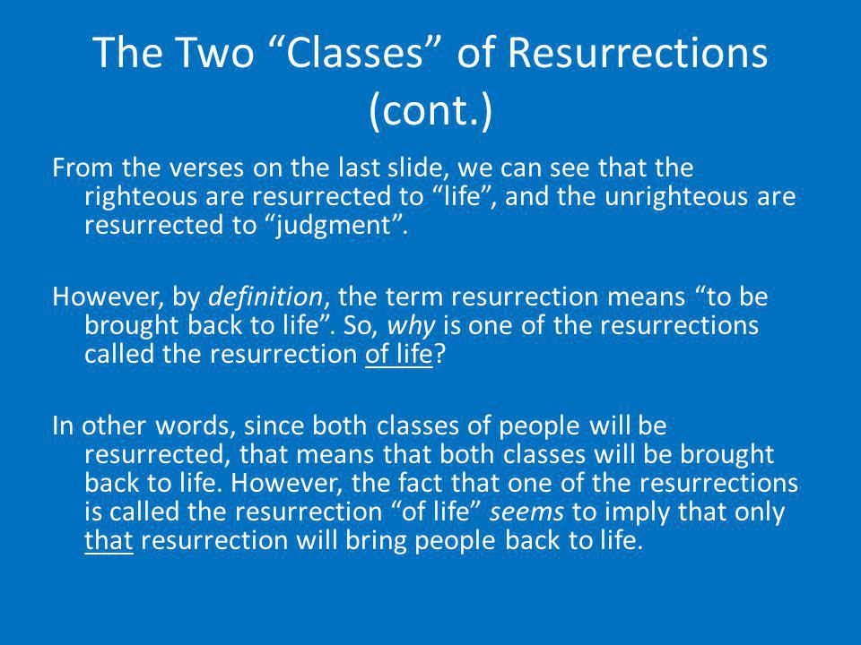 The Two Classes of Resurrections (cont.)