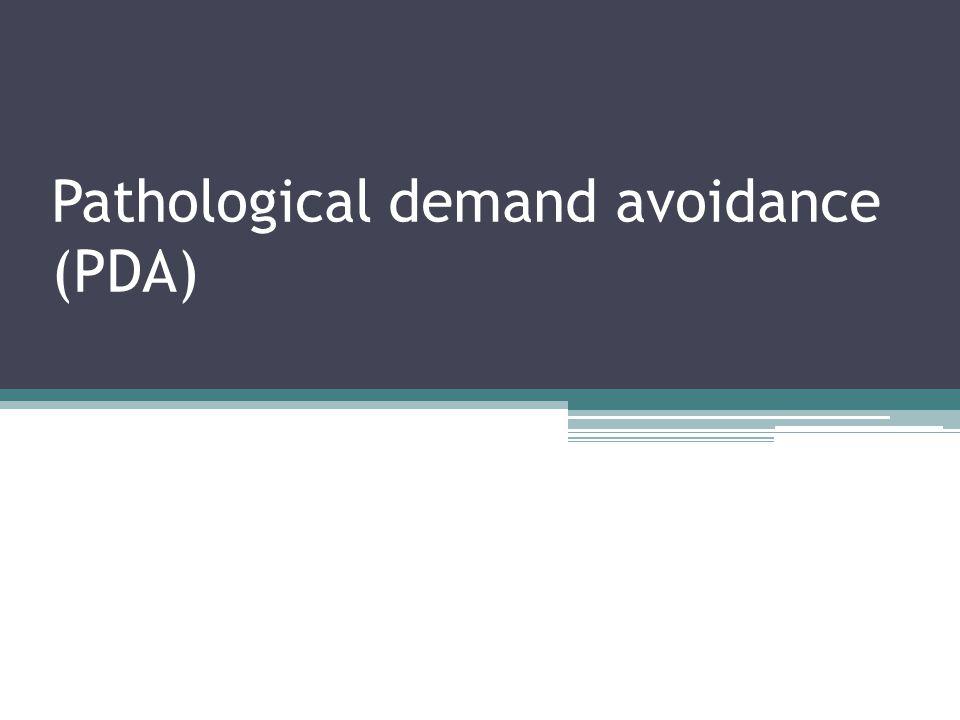 Pathological demand avoidance (PDA)