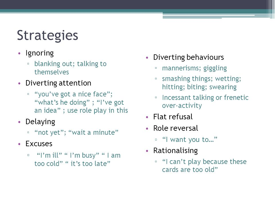Strategies Ignoring Diverting behaviours Diverting attention Delaying