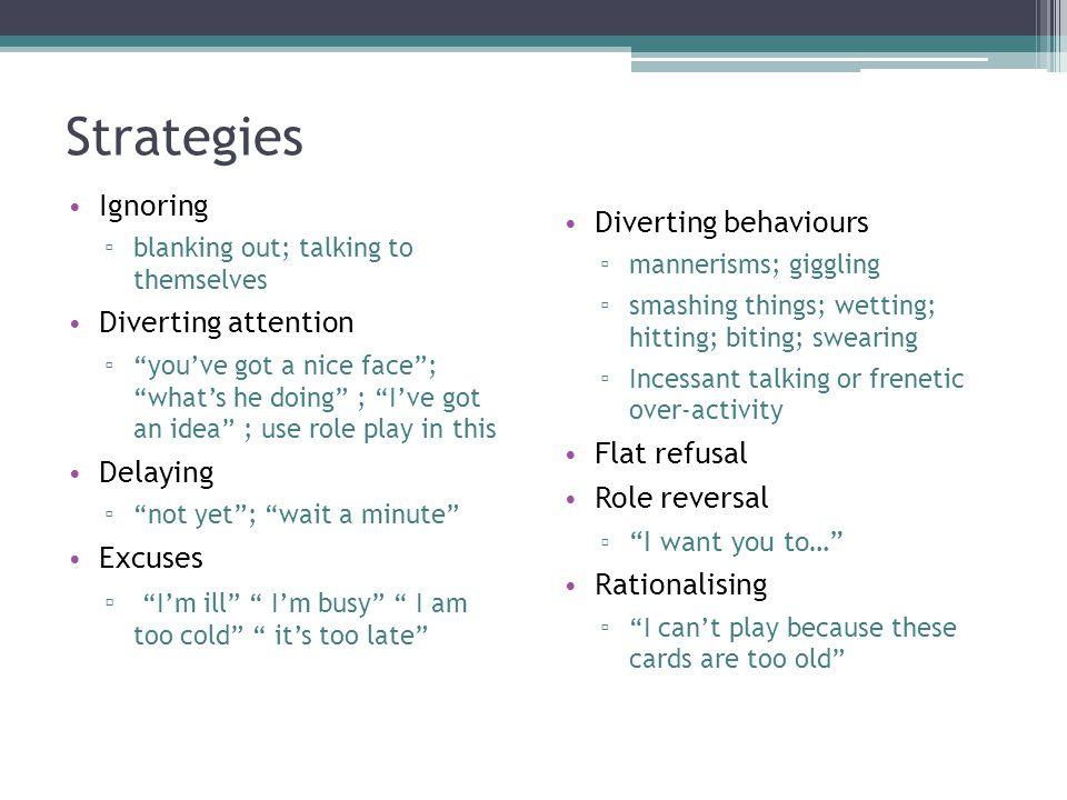Strategies Ignoring Diverting behaviours Diverting attention Delaying