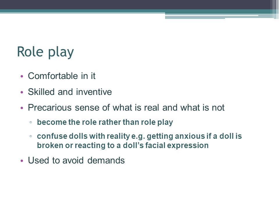 Role play Comfortable in it Skilled and inventive
