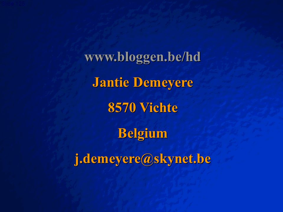 www.bloggen.be/hd Jantie Demeyere 8570 Vichte Belgium j.demeyere@skynet.be