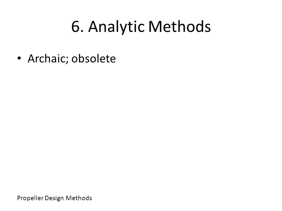 6. Analytic Methods Archaic; obsolete Propeller Design Methods