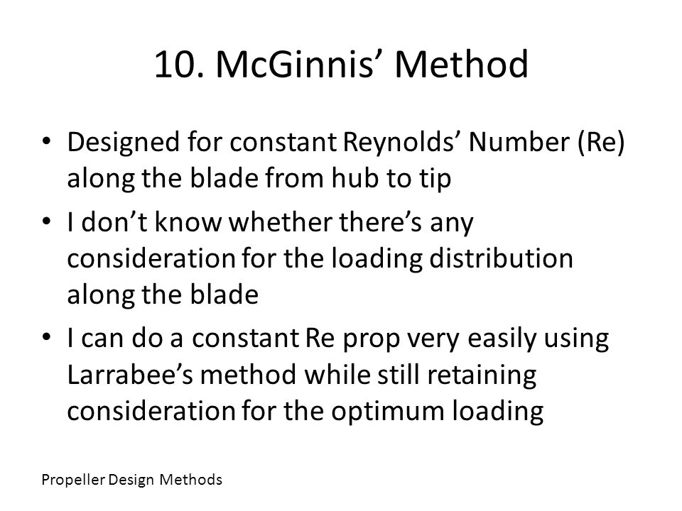 10. McGinnis' Method Designed for constant Reynolds' Number (Re) along the blade from hub to tip.