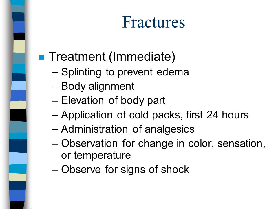 Fractures Treatment (Immediate) Splinting to prevent edema
