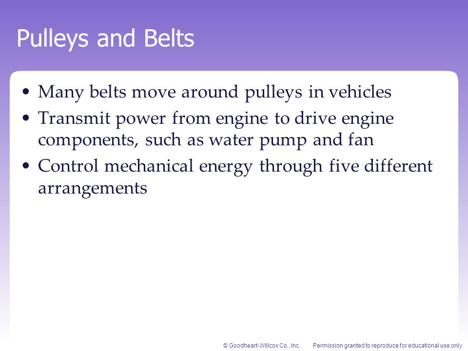 Pulleys and Belts Many belts move around pulleys in vehicles