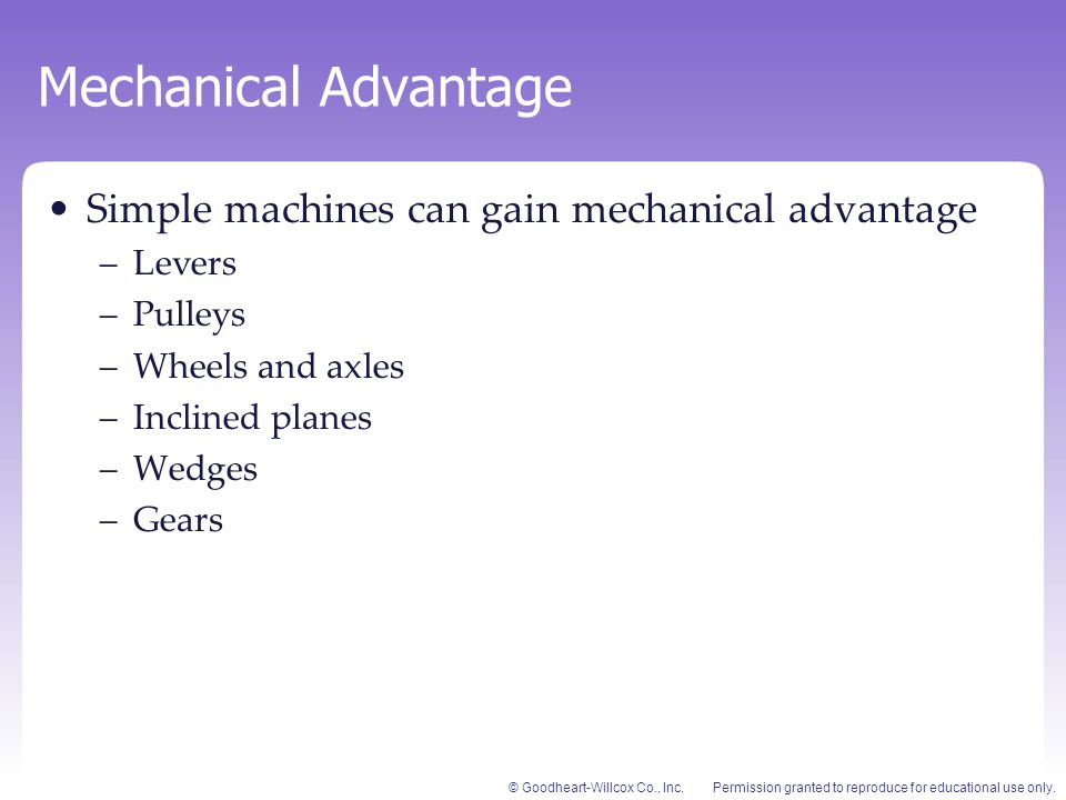 Mechanical Advantage Simple machines can gain mechanical advantage