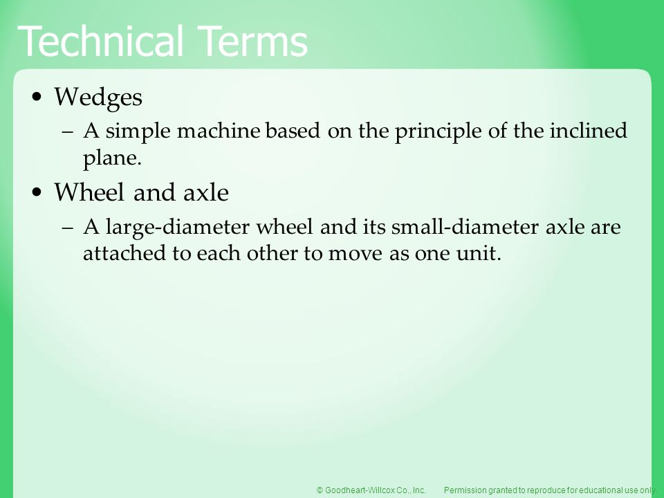 Wedges A simple machine based on the principle of the inclined plane. Wheel and axle.
