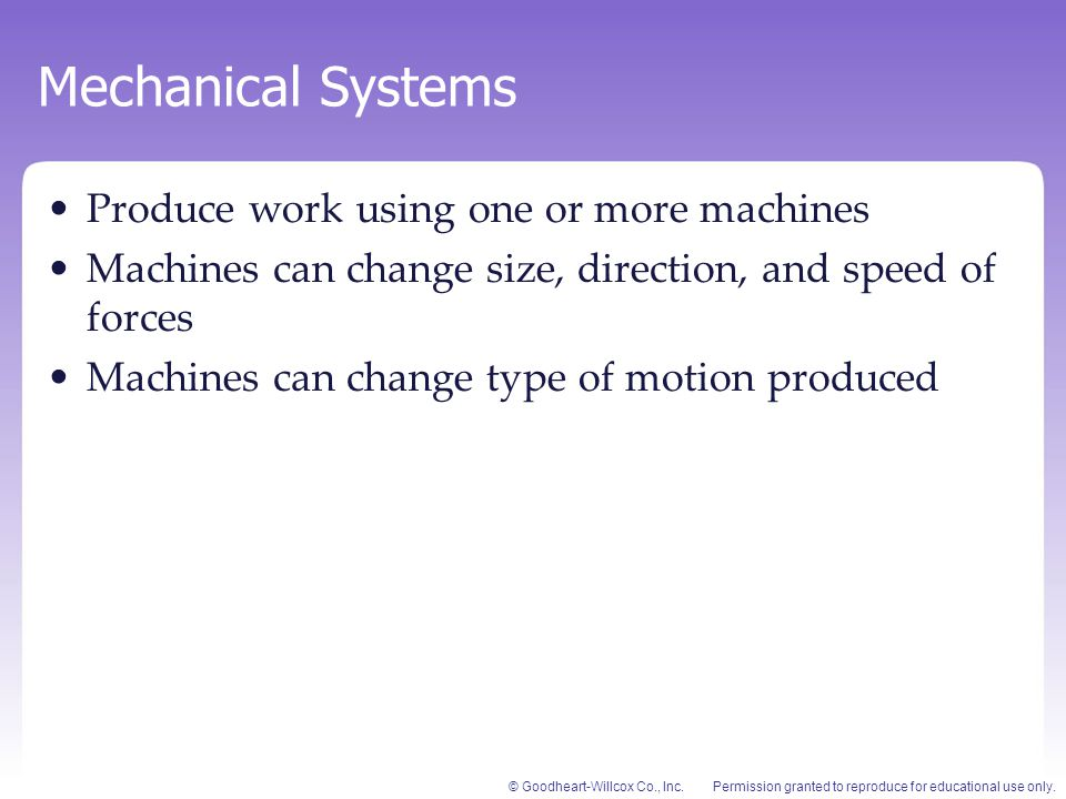Mechanical Systems Produce work using one or more machines