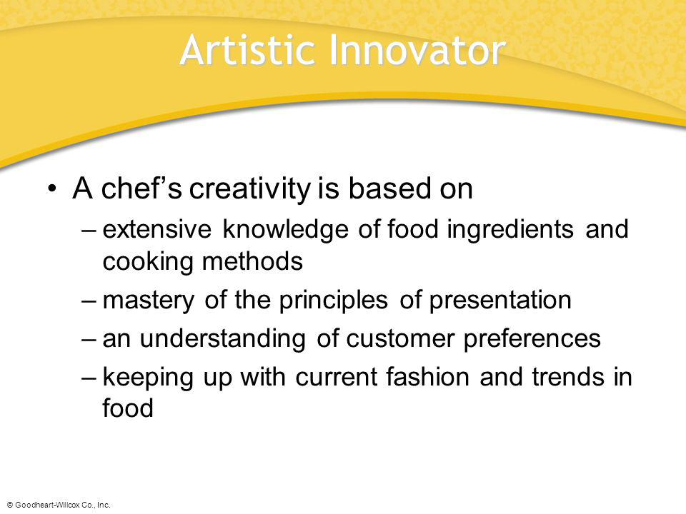 Artistic Innovator A chef's creativity is based on