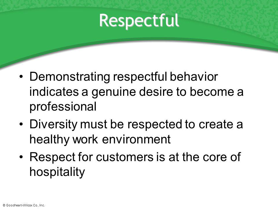 Respectful Demonstrating respectful behavior indicates a genuine desire to become a professional.