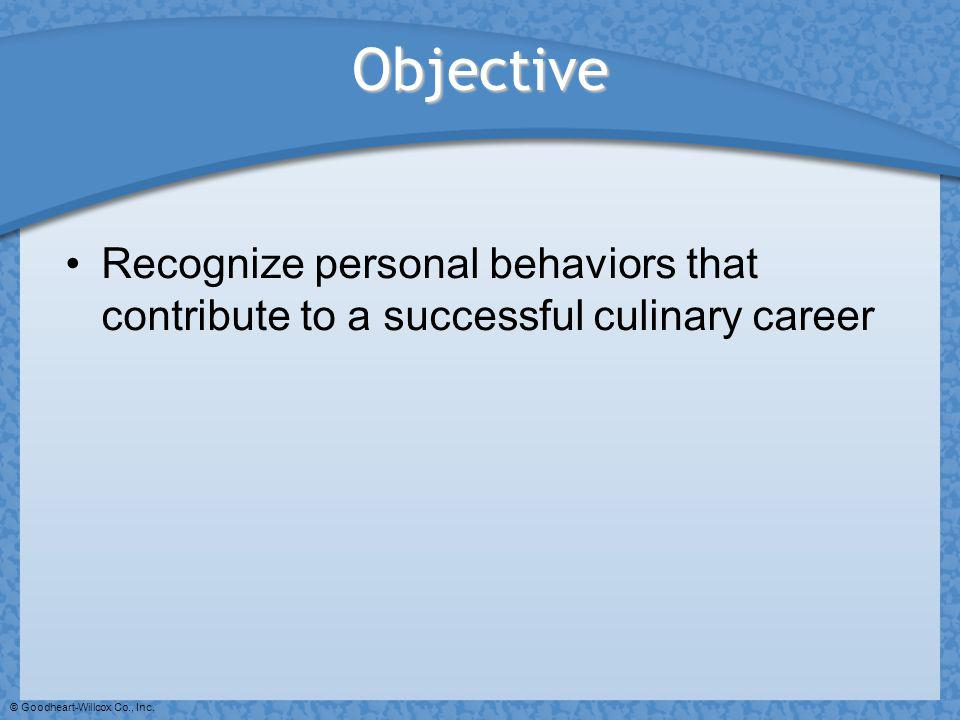 Objective Recognize personal behaviors that contribute to a successful culinary career.