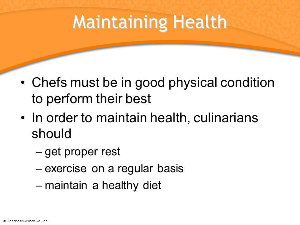 Maintaining Health Chefs must be in good physical condition to perform their best. In order to maintain health, culinarians should.