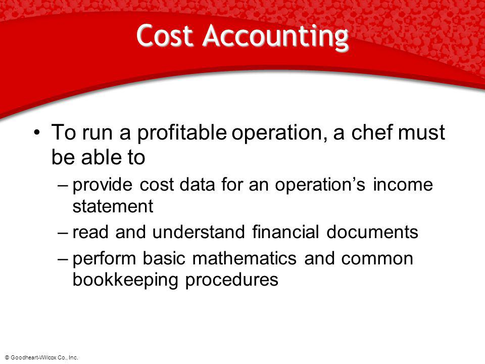 Cost Accounting To run a profitable operation, a chef must be able to