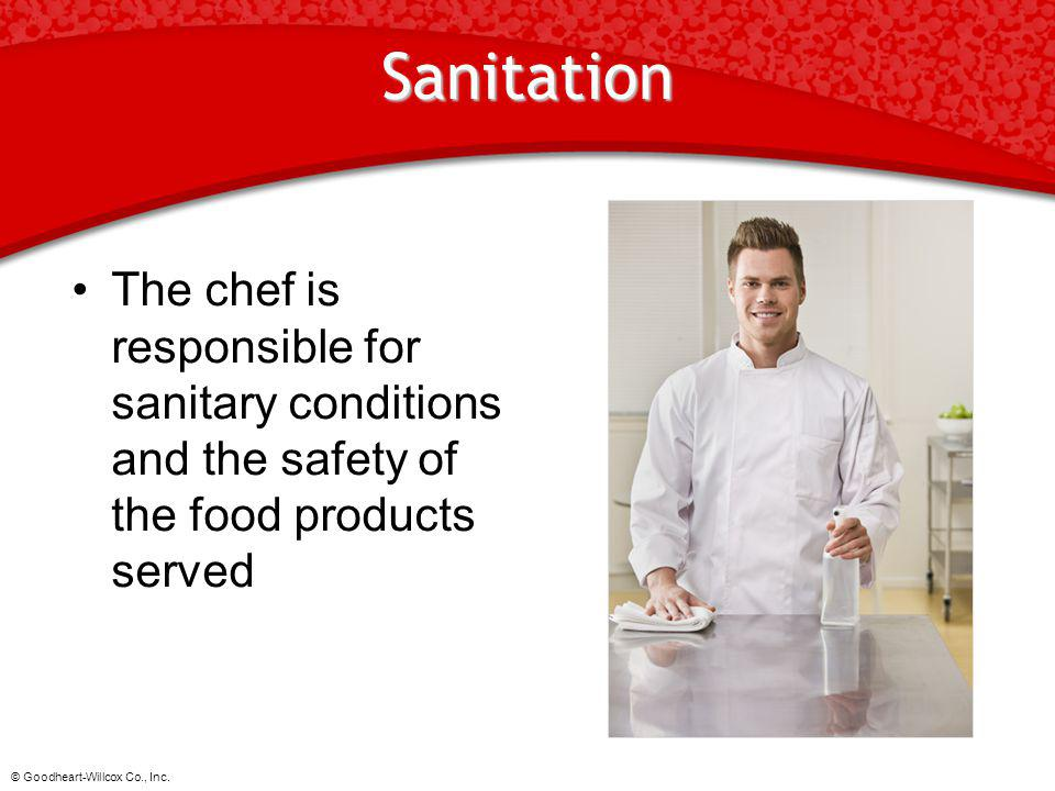 Sanitation The chef is responsible for sanitary conditions and the safety of the food products served.