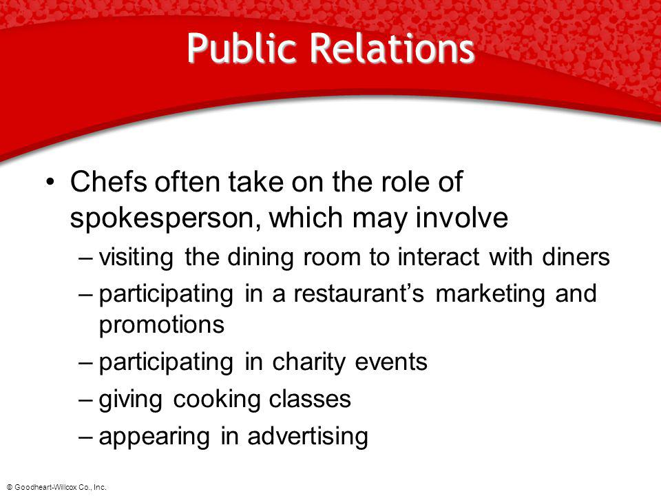 Public Relations Chefs often take on the role of spokesperson, which may involve. visiting the dining room to interact with diners.