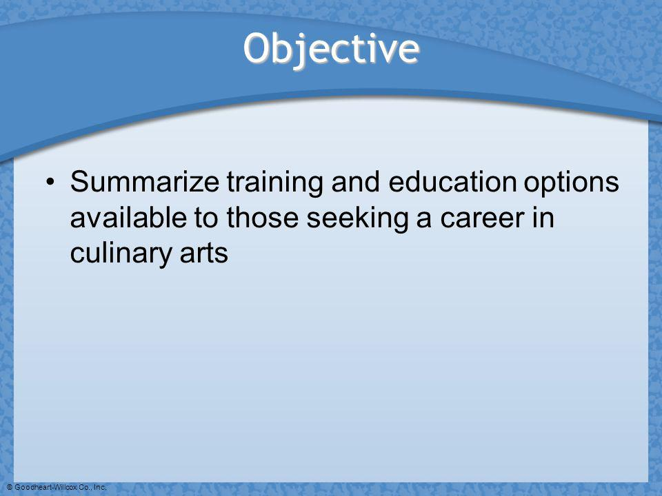 Objective Summarize training and education options available to those seeking a career in culinary arts.