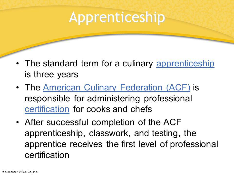 Apprenticeship The standard term for a culinary apprenticeship is three years.