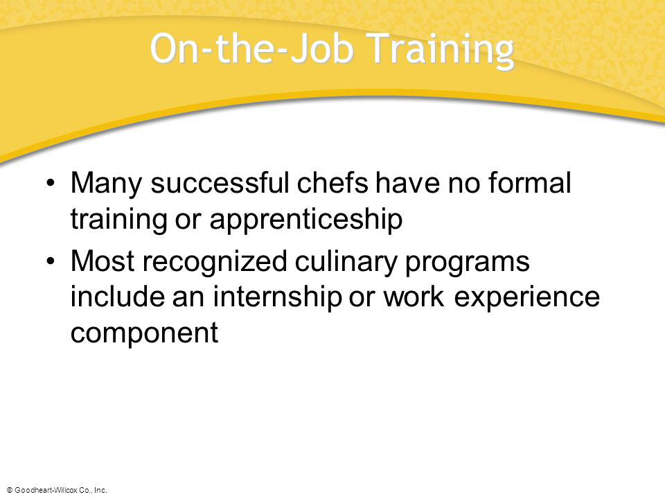 On-the-Job Training Many successful chefs have no formal training or apprenticeship.