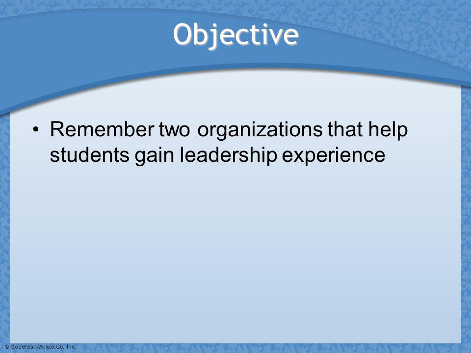 Objective Remember two organizations that help students gain leadership experience.