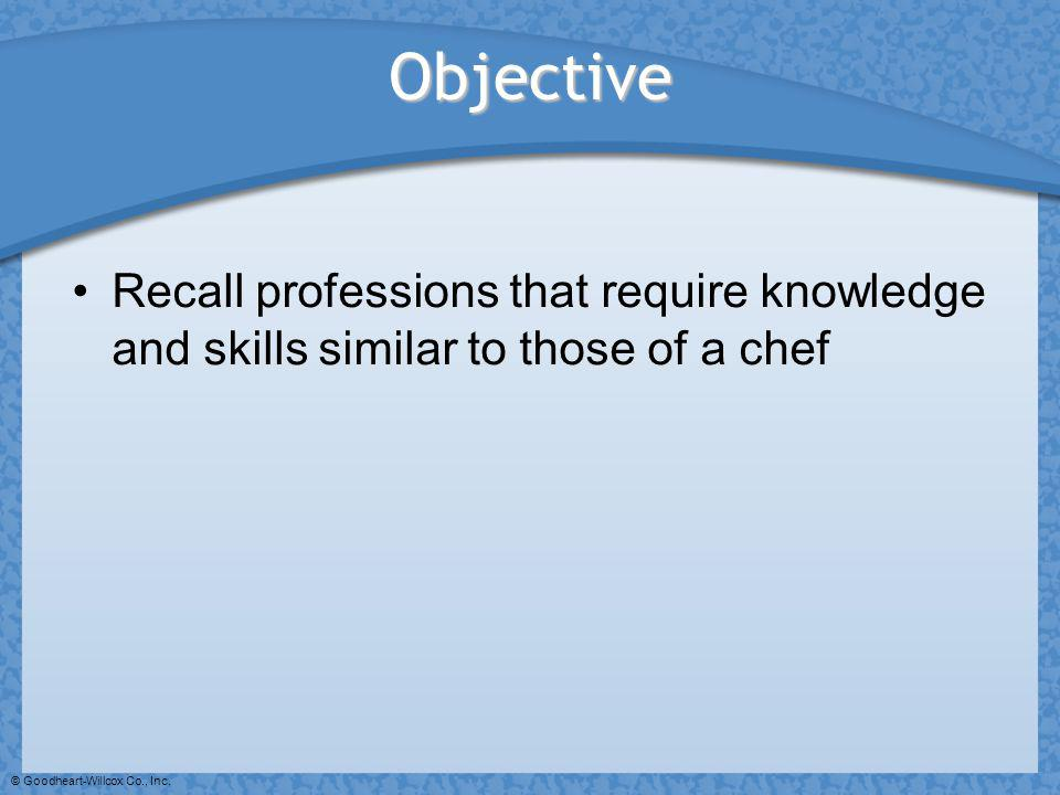 Objective Recall professions that require knowledge and skills similar to those of a chef.