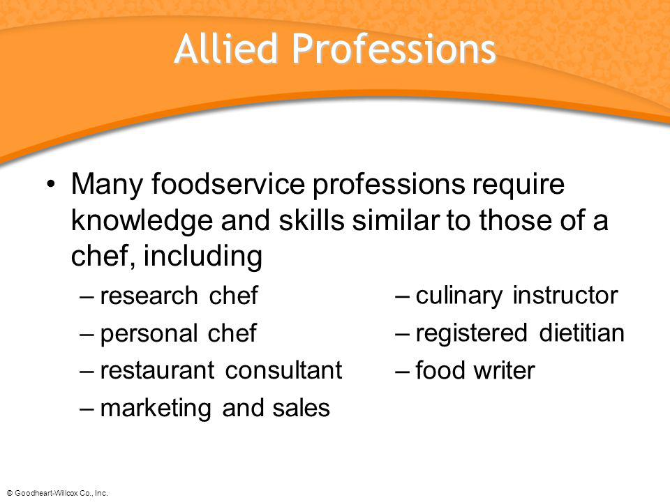 Allied Professions Many foodservice professions require knowledge and skills similar to those of a chef, including.