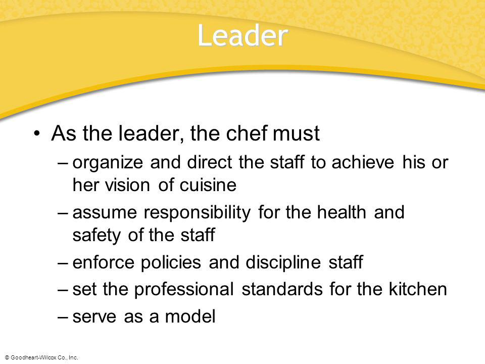 Leader As the leader, the chef must