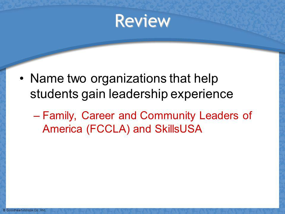 Review Name two organizations that help students gain leadership experience. Family, Career and Community Leaders of America (FCCLA) and SkillsUSA.