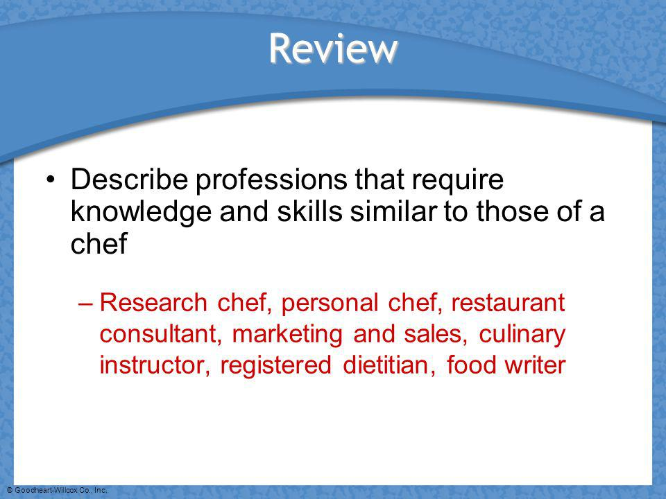 Review Describe professions that require knowledge and skills similar to those of a chef.
