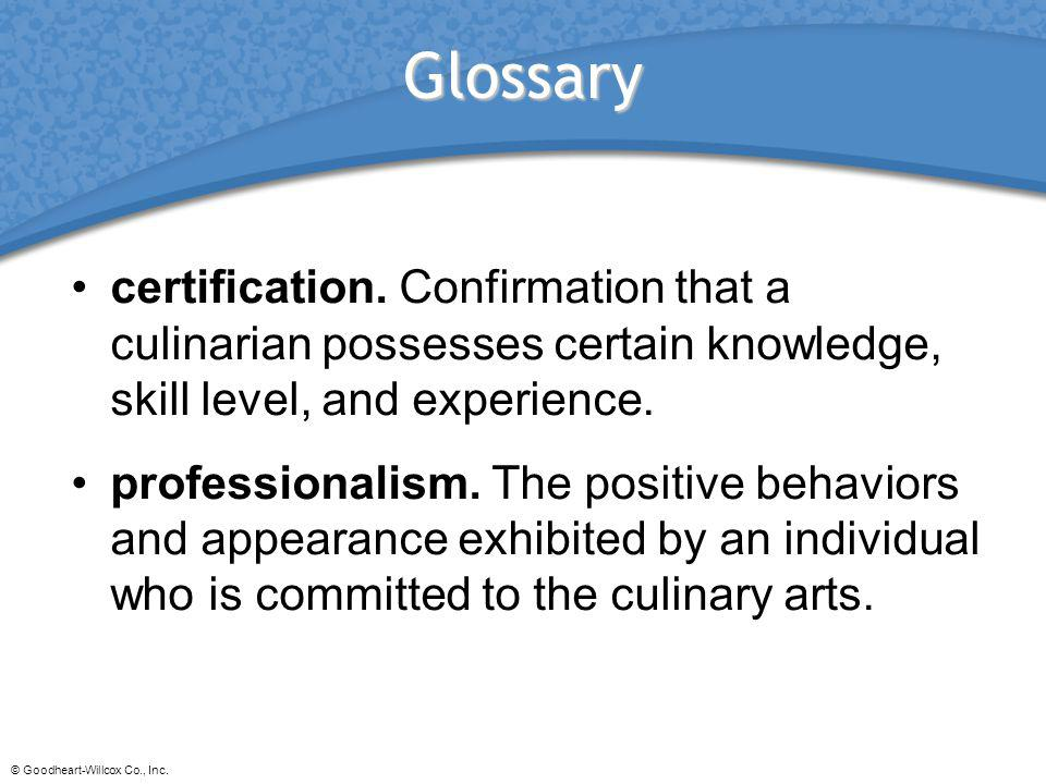 Glossary certification. Confirmation that a culinarian possesses certain knowledge, skill level, and experience.